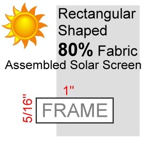 "Rectangular Shaped 80% Fabric Assembled Solar Screen, 5/16"" x 1"" Frame"