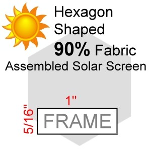 "Hexagon Shaped 90% Fabric Assembled Solar Screen, 5/16"" x 1"" Frame"