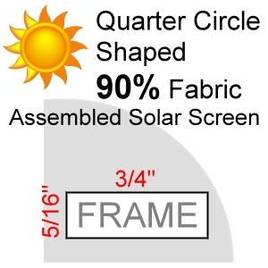 "Quarter Circle Shaped 90% Fabric Assembled Solar Screen, 5/16"" x 3/4"" Frame"