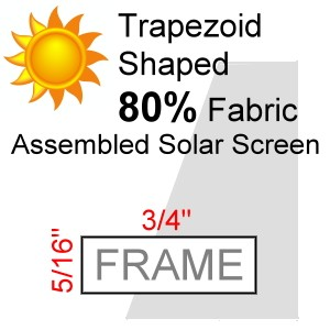 "Trapezoid Shaped 80% Fabric Assembled Solar Screen, 5/16"" x 3/4"" Frame"