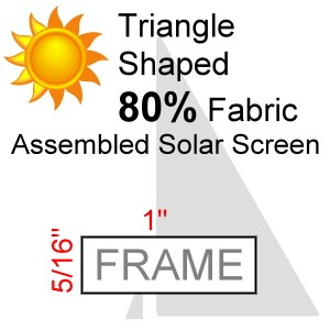 "Triangle Shaped 80% Fabric Assembled Solar Screen, 5/16"" x 1"" Frame"