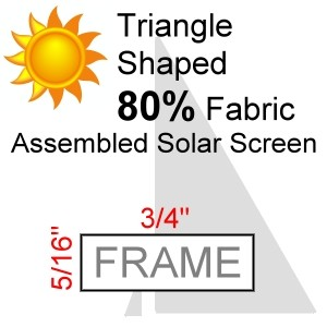 "Triangle Shaped 80% Fabric Assembled Solar Screen, 5/16"" x 3/4"" Frame"
