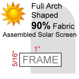 "Full Arch Shaped 90% Fabric Assembled Solar Screen, 5/16"" x 1"" Frame"