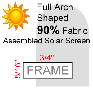 "Ful Arch Shaped 90% Fabric Assembled Solar Screen, 5/16"" x 3/4"" Frame"