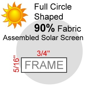 "Full Circle Shaped 90% Fabric Assembled Solar Screen, 5/16"" x 3/4"" Frame"