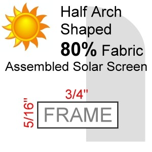 "Half Arch Shaped 80% Fabric Assembled Solar Screen, 5/16"" x 3/4"" Frame"
