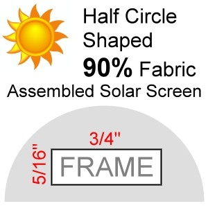 "Half Circle Shaped 90% Fabric Assembled Solar Screen, 5/16"" x 3/4"" Frame"
